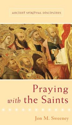Praying with the Saints - eBook  -     By: Jon M. Sweeney