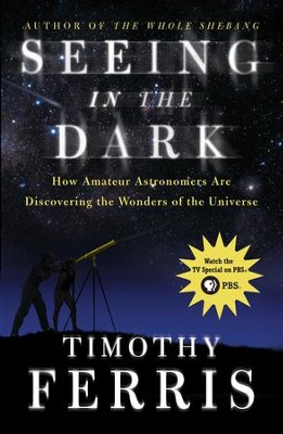Seeing in the Dark: How Amateur Astronomers Are Discovering the Wonder - eBook  -     By: Timothy Ferris