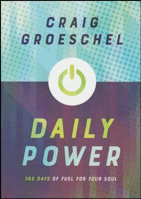 Daily Power: 365 Days of Fuel for Your Soul  -     By: Craig Groeschel