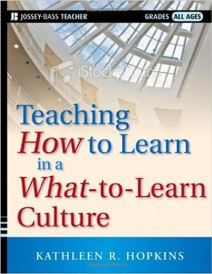 Teaching How to Learn in a What-To-Learn Culture   -     By: Kathleen Richards Hopkins