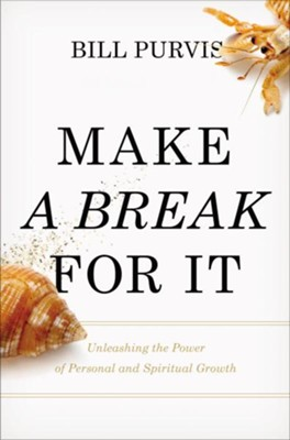 Make a Break for It: Unleashing the Power of Personal and Spiritual Growth  -     By: Willaim J. Purvis Jr.