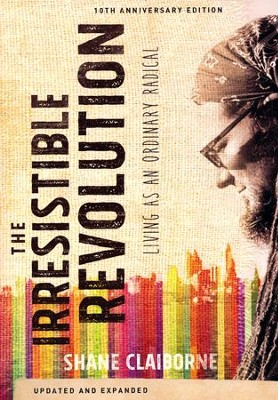 Irresistible Revolution, Updated and Expanded: Living as an Ordinary Radical  -     By: Shane Claiborne