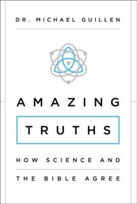 Amazing Truths: How Science and the Bible Agree  -     By: Michael Guillen
