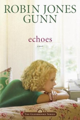 Echoes: Book 3 in the Glenbrooke Series - eBook  -     By: Robin Jones Gunn