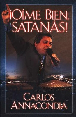 &#161O&#237me Bien, Satan&#225s!  (Listen To Me Well, Satan!)  -     By: Carlos Annacondia