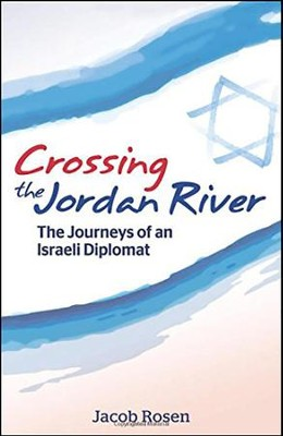 Crossing the Jordan River: The Journeys of an Israeli Diplomat  -     By: Jacob Rosen