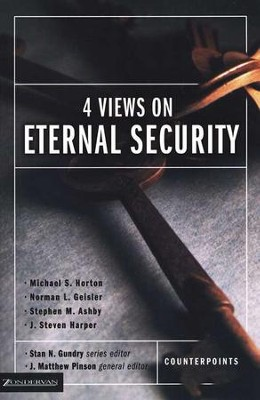 Four Views on Eternal Security  -     Edited By: J. Matthew Pinson     By: Michael Horton, Norman L. Geisler, Stephen M. Ashby