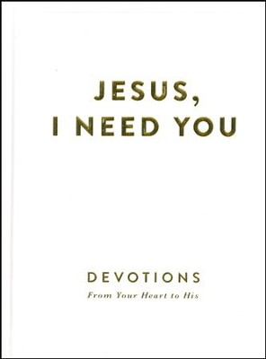 Jesus, I Need You: Devotions from Your Heart to His   -