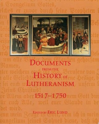 Documents from the History of Lutheranism 1517-1750   -     Edited By: Eric Lund