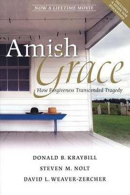 Amish Grace: How Forgiveness Redeemed a Tragedy  -     By: Donald B. Kraybill, Steven M. Nolt, David L. Weaver-Zercher
