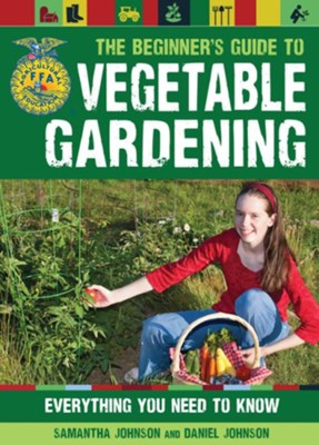 The FFA Guide to Vegetable Gardening  -     By: Daniel Johnson, Samantha Johnson