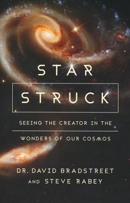 Star Struck: Seeing the Creator in the Wonders of Our Cosmos  -     By: David Hart Bradstreet, Steve Rabey