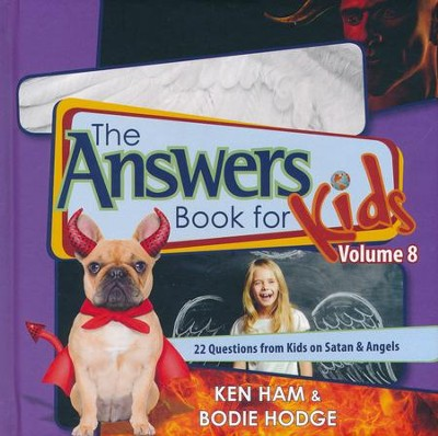 Answers Book for Kids Volume 8: 22 Questions from Kids on Satan & Angels  -     By: Ken Ham, Bodie Hodge