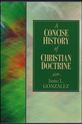 A Concise History of Christian Doctrine  -     By: Justo L. Gonzalez