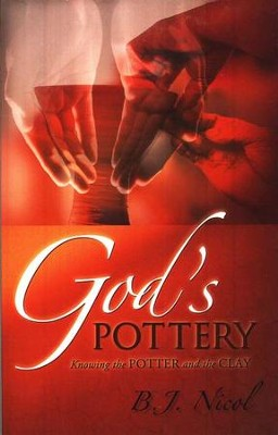 God's Pottery: Knowing the Potter and the Clay  -     By: B.J. Nicol