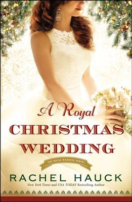 A Royal Christmas Wedding  -     By: Rachel Hauck
