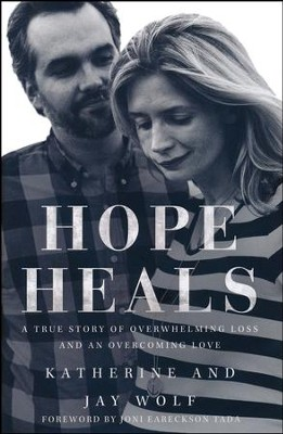 Hope Heals: A True Story of Overwhelming Loss and an Overcoming Love  -     By: Katherine Wolf, Jay Wolf