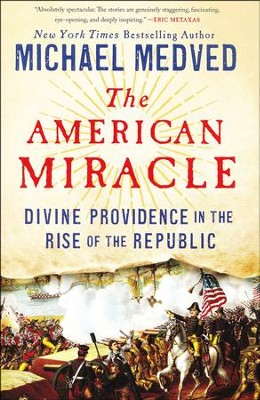 The American Miracle: Divine Providence in the Rise of the Republic #1  -     By: Michael Medved