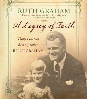 Legacy Of Faith, Things I Learned from My Father, Billy Graham  -     By: Ruth Graham