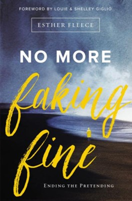 No More Faking Fine: Ending the Pretending  -     By: Esther Fleece