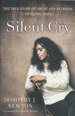 Silent Cry: The True Story of Abuse and Betrayal of an NFL Wife  -     By: Dorothy J. Newton