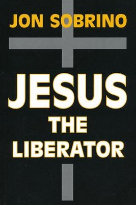 Jesus the Liberator - Jesucristo Liberador: A Historical-Theological Reading of Jesus of Nazareth  -     By: Jon Sobrino