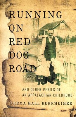 Running on Red Dog Road: And Other Perils of an Appalachian Childhood  -     By: Drema Hall Berkheimer
