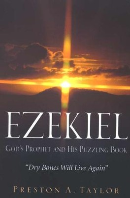 Ezekiel: God's Prophet and His Puzzling Book  -     By: Preston A. Taylor