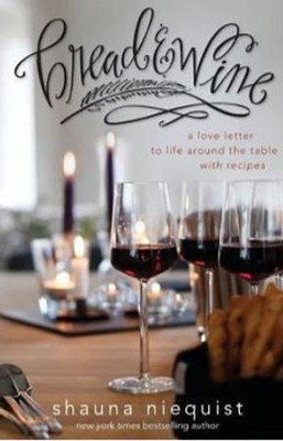Bread and Wine: A Love Letter to Life Around the Table with Recipes  -     By: Shauna Niequist