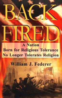Backfired: A Nation Born for Religious Tolerance No Longer Tolerates Religion.  -     By: William J. Federer
