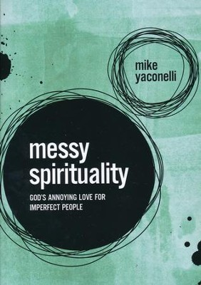 Messy Spirituality: God's Annoying Love for Imperfect People  -     By: Mike Yaconelli