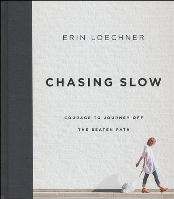 Chasing Slow  -     By: Erin Loechner