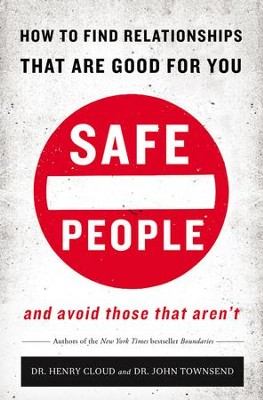 Safe People: How to Find Relationships That Are Good for You and Avoid Those That Aren't  -     By: Henry Cloud, John Townsend