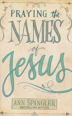 Praying the Names of Jesus    -     By: Ann Spangler