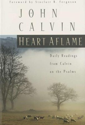 Heart aflame daily readings from calvin on the psalms john heart aflame daily readings from calvin on the psalms by john calvin fandeluxe Images