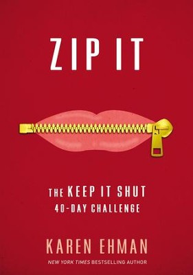 Zip It: The Keep It Shut 40-Day Challenge  -     By: Karen Ehman