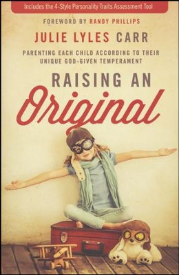 Raising an Original: Parenting Each Child according to their Unique, God-Given Temperament  -     By: Julie Lyles Carr