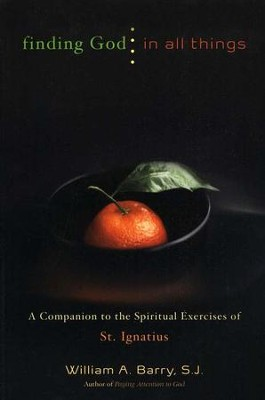Finding God in All Things: A Companion to the Spiritual Exercises of St. Ignatius  -     By: William A. Barry