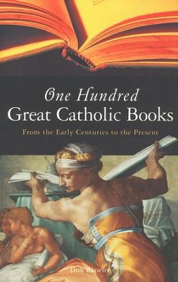 One Hundred Great Catholic Books  -     By: Don Brophy