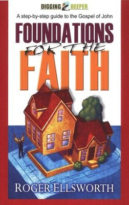 Foundations for the Faith: A Step-by-step Guide in the Gospel of John  -     By: Roger Ellsworth