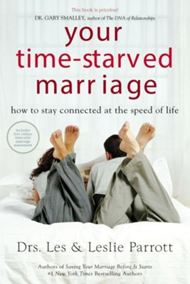 Your Time-Starved Marriage: How to Stay Connected at the Speed of Life  -     By: Dr. Les Parrott, Dr. Leslie Parrott