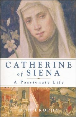 Catherine of Siena: A Passionate Life  -     By: Don Brophy