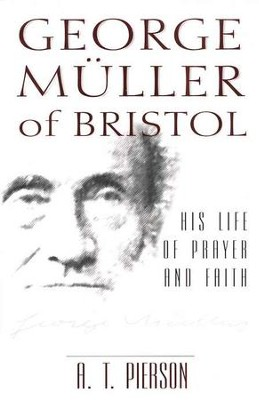 George Muller of Bristol - His Life of Prayer and Faith   -     By: Arthur T. Pierson