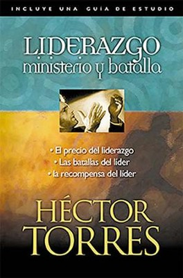 Liderazgo: Ministerio y Batalla/Leadership: Ministry and Battle, Spanish Edition  -     By: Hector Torres