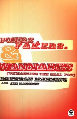 Posers, Fakers, and Wannabes: Unmasking the Real You  -     By: Brennan Manning