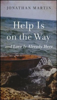 Help Is on the Way: And Love Is Already Here--Booklet   -     By: Jonathan Martin