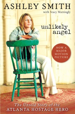 Unlikely Angel: The Untold Story of the Atlanta Hostage Hero  -     By: Ashley Smith, Stacy Mattingly