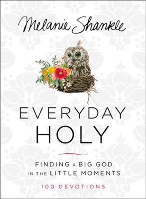 Everyday Holy: Finding a Big God in the Little Moments   -     By: Melanie Shankle