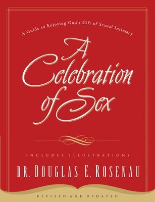 A Celebration Of Sex: A Guide to Enjoying God's Gift of Sexual Intimacy - eBook  -     By: Dr. Douglas E. Rosenau