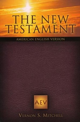The New Testament: American English Version  -     By: Vernon S. Mitchell